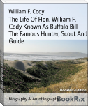 The Life Of Hon. William F. Cody Known As Buffalo Bill The Famous Hunter, Scout And Guide