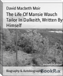 The Life Of Mansie Wauch Tailor In Dalkeith, Written By Himself