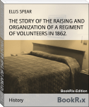 THE STORY OF THE RAISING AND ORGANIZATION OF A REGIMENT OF VOLUNTEERS IN 1862.
