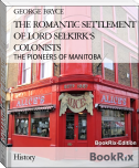 THE ROMANTIC SETTLEMENT OF LORD SELKIRK'S COLONISTS