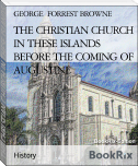 THE CHRISTIAN CHURCH IN THESE ISLANDS BEFORE THE COMING OF AUGUSTINE
