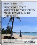 THE COCOANUT WITH REFERENCE TO ITS PRODUCTS AND CULTIVATION IN THE PHILIPPINES