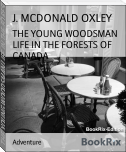 THE YOUNG WOODSMAN LIFE IN THE FORESTS OF CANADA