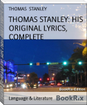 THOMAS STANLEY: HIS ORIGINAL LYRICS, COMPLETE