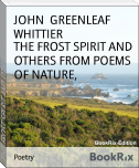 THE FROST SPIRIT AND OTHERS FROM POEMS OF NATURE,