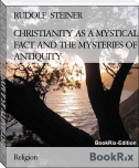 CHRISTIANITY AS A MYSTICAL FACT AND THE MYSTERIES OF ANTIQUITY