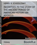 INCENTIVES TO THE STUDY OF THE ANCIENT PERIOD OF AMERICAN HISTORY AN ADDRESS