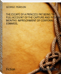 THE ESCAPE OF A PRINCESS PAT BEING THE FULL ACCOUNT OF THE CAPTURE AND FIFTEEN MONTHS' IMPRISONMENT OF CORPORAL EDWARDS,