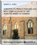 ASBESTOS ITS PRODUCTION AND USE, WITH SOME ACCOUNT OF THE ASBESTOS MINES OF CANADA