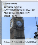 ARCHEOLOGICAL INVESTIGATIONS BUREAU OF AMERICAN ETHNOLOGY, BULLETIN 76