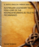 AUSTRALIAN LEGENDARY TALES-- FOLK-LORE OF THE NOONGAHBURRAHS AS TOLD TO THE PICCANINNIES