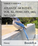 ATLANTIC MONTHLY, VOL. XI., FEBRUARY, 1863, NO. LXIV