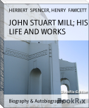 JOHN STUART MILL; HIS LIFE AND WORKS