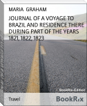 JOURNAL OF A VOYAGE TO BRAZIL AND RESIDENCE THERE DURING PART OF THE YEARS 1821, 1822, 1823