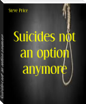 Suicides not an option anymore