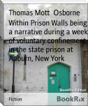 Within Prison Walls being a narrative during a week of voluntary confinement in the state prison at Auburn, New York
