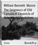 The Seigneurs of Old Canada:A Chronicle of New-World Feudalism