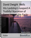 His Lordship's Leopard A Truthful Narration of Some Impossible Facts