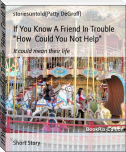 "If You Know A Friend In Trouble ""How  Could You Not Help"""