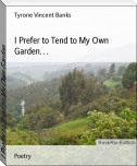 I Prefer to Tend to My Own Garden…