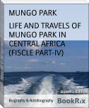 LIFE AND TRAVELS OF MUNGO PARK IN CENTRAL AFRICA (FISCLE PART-IV)