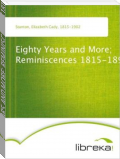 EIGHTY YEARS AND MORE; REMINISCENCES 1815-1897 (FISCLE PART-IV)