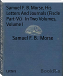 Samuel F. B. Morse, His Letters And Journals (Fiscle Part-Vi)   In Two Volumes, Volume I