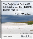 The Early Short Fiction Of Edith Wharton, Part 1 (Of 10)  (Fiscle Part-Ix)