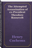 The Attempted Assassination Of Ex-President Theodore Roosevelt (Fiscle Part-IX)