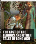 The  Last Of  The  Legions And Other Tales Of  Long Ago