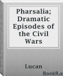 Pharsalia; Dramatic Episodes Of  The Civil Wars, Part 1