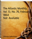 The Atlantic Monthly, Vol. 13, No. 76, February, 1864