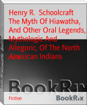 The Myth Of Hiawatha, And Other Oral Legends, Mythologic And Allegoric, Of The North American Indians