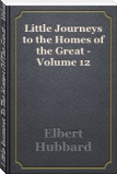 Little Journeys To The Homes Of The Great - Volume 12 (Fiscle Part-X)