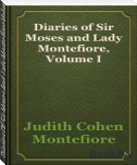 Diaries Of Sir Moses And Lady Montefiore,Volume I