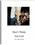 Don't Think, Just Live