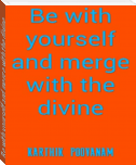 Be with yourself and merge with the divine