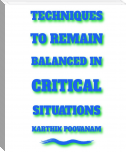 Techniques to remain balanced under critical situations
