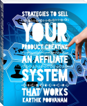 Strategies to sell your product creating an affiliate system that works