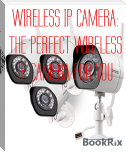 WIRELESS IP CAMERA: THE PERFECT WIRELESS IP CAMERA FOR YOU