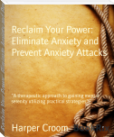 Reclaim Your Power: Eliminate Anxiety and Prevent Anxiety Attacks
