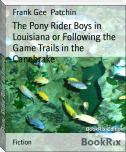 The Pony Rider Boys in Louisiana or Following the Game Trails in the Canebrake