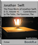 The Prose Works of Jonathan Swift, D. D., Volume IX;        Contributions to The Tatler, The Examiner, The Spectator,