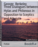 Three Dialogues between Hylas and Philonous in Opposition to Sceptics and Atheists