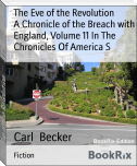 The Eve of the Revolution        A Chronicle of the Breach with England, Volume 11 In The        Chronicles Of America S