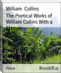 The Poetical Works of William Collins With a Memoir