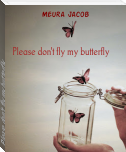 Please don't fly my butterfly