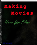 Making Movies - Ideen für Filme (Teil 1)