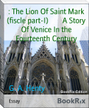 : The Lion Of Saint Mark (fiscle part-I)        A Story Of Venice In the Fourteenth Century