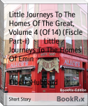 Little Journeys To The Homes Of The Great,  Volume 4 (Of 14) (Fiscle Part-I)        Little Journeys To The Homes Of Emin